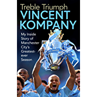 Treble Triumph: My Inside Story of Manchester City's Greatest-ever Season (English Edition)