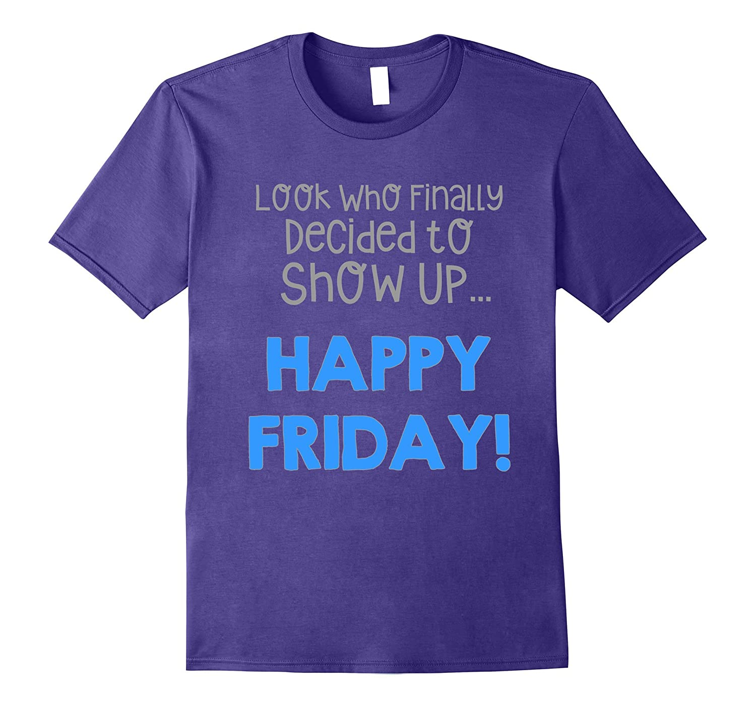 Finally Decided to Show Up Happy Friday T-Shirt-Art