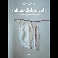 Minimalistamente. El poder transformador de lo simple (Spanish Edition)