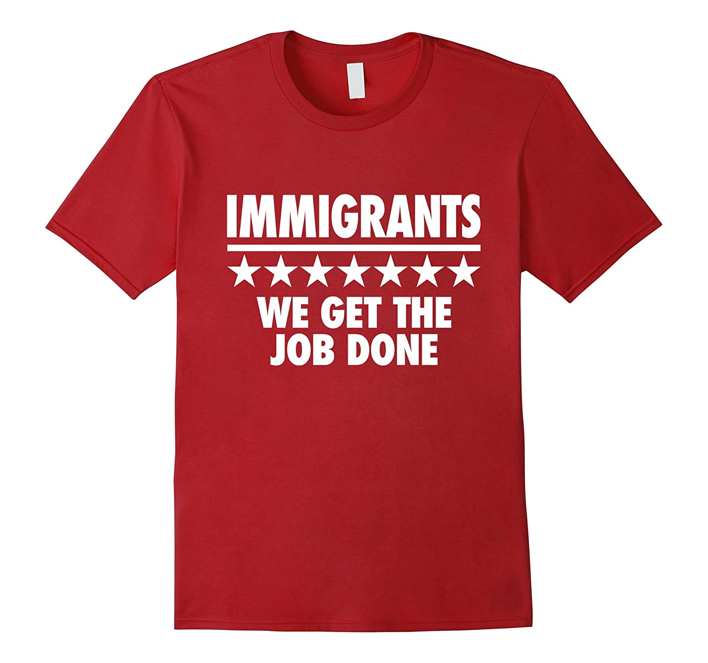 Immigrants We Get the Job Done - No Ban No Wall T-shirt-TH