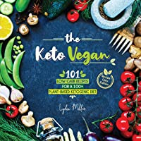 The Keto Vegan: 101 Low-Carb Recipes For A 100% Plant-Based Ketogenic Diet (Recipe-Only Edition)