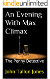 An Evening With Max Climax: The Penny Detective (The Penny Detective Series Book 3)