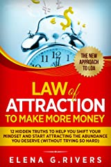 Law Of Attraction to Make More Money: 12 Hidden Truths to Help You Shift Your Mindset and Start Attracting the Abundance You Deserve (without trying so hard) Kindle Edition