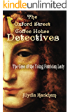 The Oxford Street Coffee House Detectives: The Case of the Young Patrician Lady