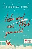 Liebe wird aus Mut gemacht (German Edition)