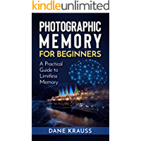Photographic Memory for Beginners: A Practical Guide to Limitless Memory