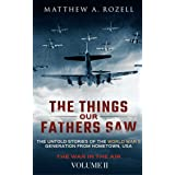 The Things Our Fathers Saw—The Untold Stories of the World War II Generation-Volume II: War in the Air—From the Great Depress
