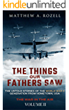 The Things Our Fathers Saw—The Untold Stories of the World War II Generation-Volume II: War in the Air—From the Great Depression to Combat
