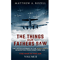 The Things Our Fathers Saw—The Untold Stories of the World War II Generation-Volume II: War in the Air—From the Great…
