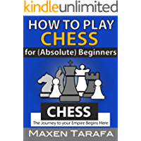Chess: How to Play Chess: For (Absolute) Beginners: The Journey to Your Empire Begins Here (The Skill Artist's Guide - Chess Strategy, Chess Books Book 3)