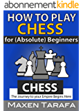 Chess: How to Play Chess: For (Absolute) Beginners: The Journey to Your Empire Begins Here (The Skill Artist's Guide - Chess Strategy, Chess Books Book 3) (English Edition)