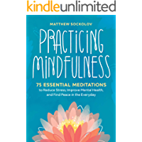 Practicing Mindfulness: 75 Essential Meditations to Reduce Stress, Improve Mental Health, and Find Peace in the Everyday (English Edition)