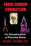 Paris-London Connection: The Assassination of Princess Diana (English Edition)