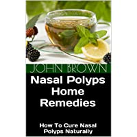 Nasal Polyps Home Remedies: How To Cure Nasal Polyps Naturally