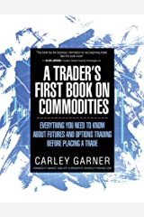 A Trader's First Book on Commodities: Everything you need to know about futures and options trading before placing a trade Kindle Edition
