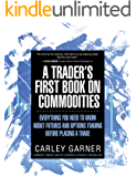 A Trader's First Book on Commodities: Everything you need to know about futures and options trading before placing a trade (English Edition)