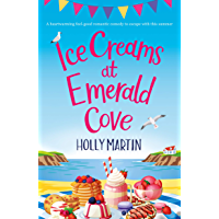 Ice Creams at Emerald Cove: A heartwarming feel-good romantic comedy to escape with this summer (English Edition)