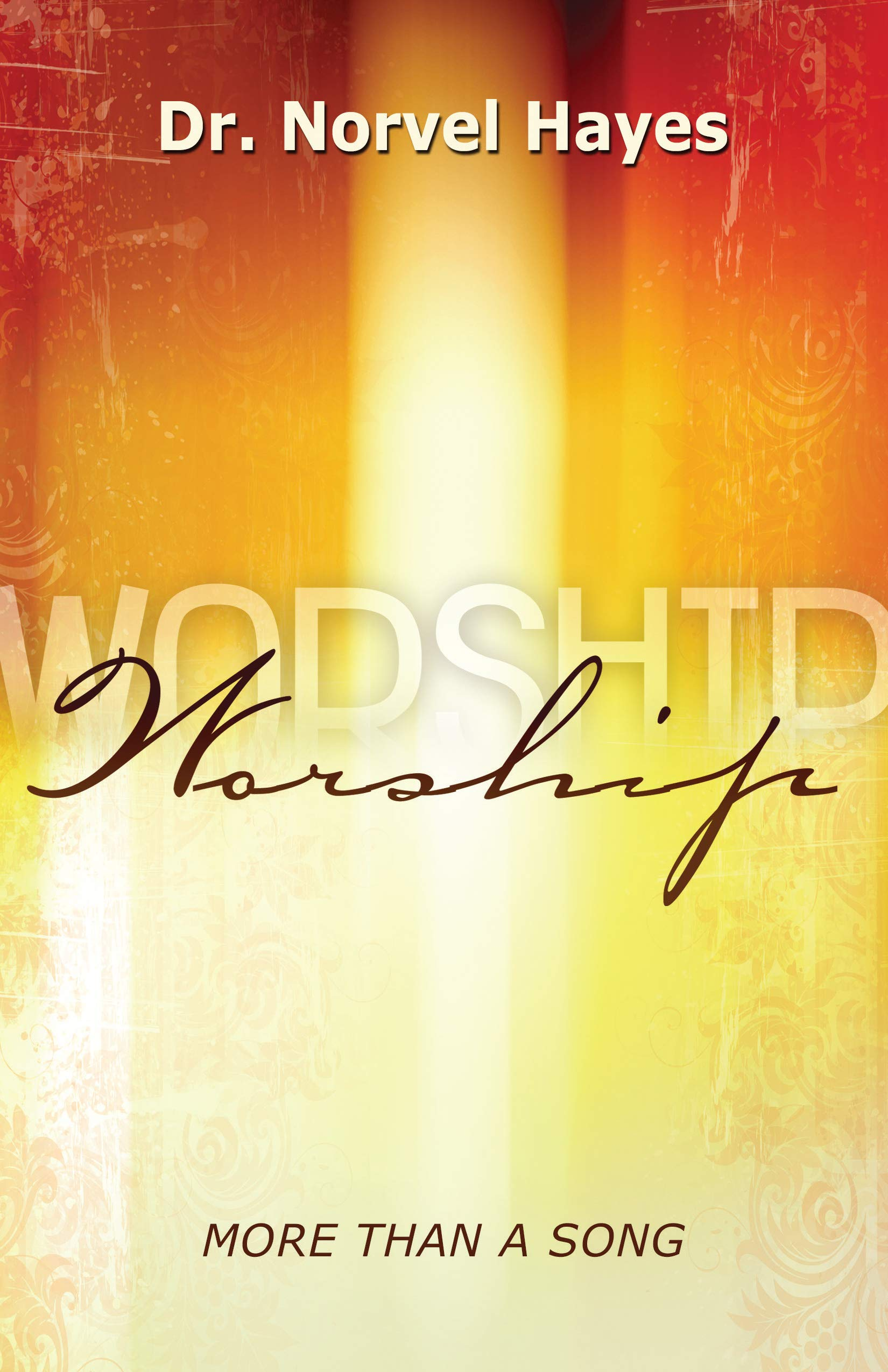 Worship: More Than a Song: Norvel Hayes: 9781606830031: Amazon.com: Books