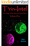 T'rin-Intel: The Saga of the Second Human Race (T'rin-Intel Book 1)