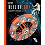 The Future Then: Fascinating Art & Predictions from 145 Years ofPopular Science