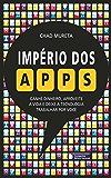 Império dos Apps: Ganhe dinheiro, aproveite a vida e deixe a tecnologia trabalhar por voce