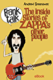 Frank Talk: The Inside Stories Of Zappa's Other People.