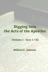 Digging Into the Acts of the Apostles: (Volume 1 - Acts 1-14) Kindle Edition