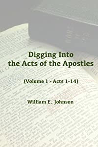 Digging Into the Acts of the Apostles: (Volume 1 - Acts 1-14)