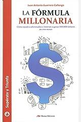 La fórmula millonaria: Cómo ayudo a aficionados de internet a ganar 100,000 dólares en tres meses (Spanish Edition) Kindle Edition