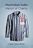 Saint Maximillian Kolbe: Martyr of Charity