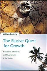 The Elusive Quest for Growth: Economists' Adventures and Misadventures in the Tropics Kindle Edition