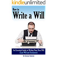 How to Write a Will: An Essential Guide to Writing Your Own Will (Last Will and Testament)