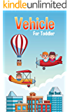 Vehicle For Toddler: Kindle Book for Toddlers and Preschool Kids to Learn the Vehicle