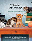 I Knead My Mummy: And Other Poems by Kittens (English Edition)