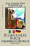 Italienisch Lernen - Bilinguales Buch - Das Leben der Kleopatra (Italienisch - Deutsch) Zweisprachig (German Edition)