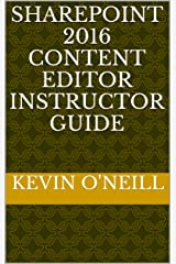 SharePoint 2016 Content Editor Instructor Guide Kindle Edition