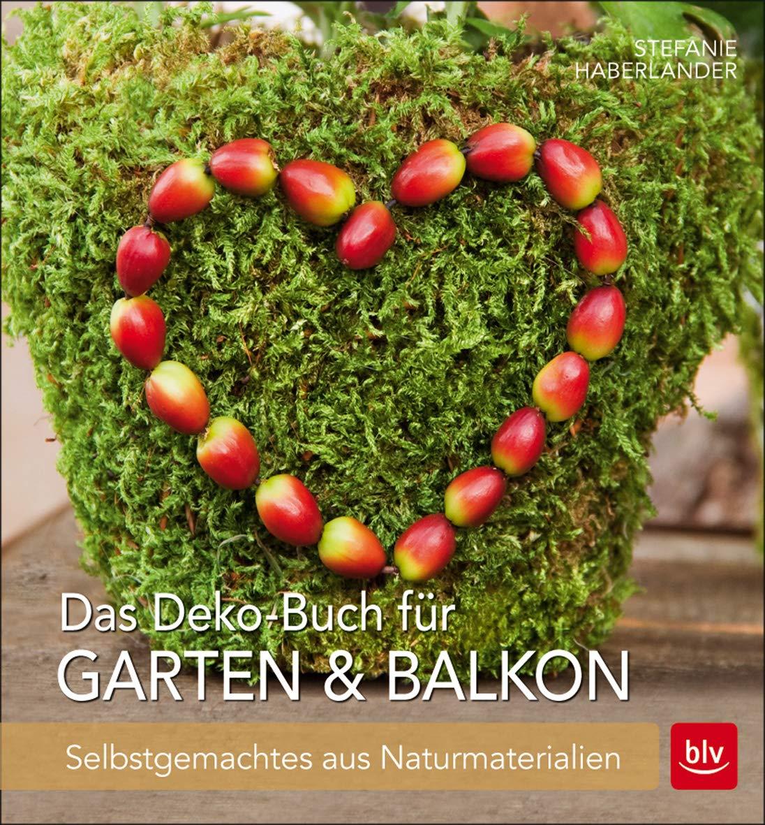 Das Deko-Buch für Garten & Balkon: Selbstgemachtes aus Naturmaterialien