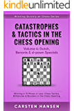 Catastrophes & Tactics in the Chess Opening - Volume 4: Dutch, Benonis & d-pawn Specials: Winning in 15 Moves or Less: Chess Tactics, Brilliancies & Blunders Opening (Winning Quickly at Chess Series)