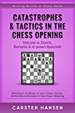 Catastrophes & Tactics in the Chess Opening - Volume 4: Dutch, Benonis & d-pawn Specials: Winning in 15 Moves or Less: Chess Tactics, Brilliancies & Blunders ... Opening (Winning Quickly at Chess Series)