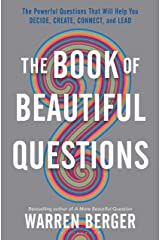 The Book of Beautiful Questions: The Powerful Questions That Will Help You Decide, Create, Connect, and Lead Hardcover