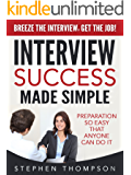 Interview Success Made Simple: Preparation So Easy That Anyone Can Do It - Breeze the Interview, Get the Job!