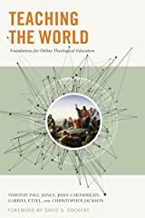 Teaching the World: Foundations for Online Theological Education Kindle Edition