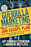 Guerrilla Marketing Job Escape Plan: The Ten Battles You Must Fight to Start Your Own Business, and How to Win Them Decisively (Guerilla Marketing Press)