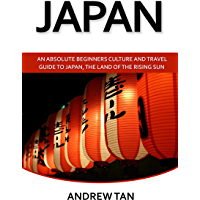 Japan: An Absolute Beginners Guide To Japan, The Land Of The Rising Sun (Japan, Travel, Living, Japan Guide) (English Edition)