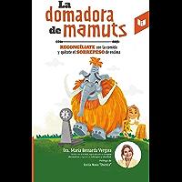 La domadora de mamuts: Reconcíliate con la comida y quítate el sobrepeso de encima (Spanish Edition)