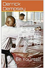 The Great Purple Ninja: Be Yourself Kindle Edition