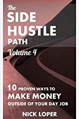 The Side Hustle Path Volume 4: 10 Proven Ways to Make Money Outside of Your Day Job Kindle Edition