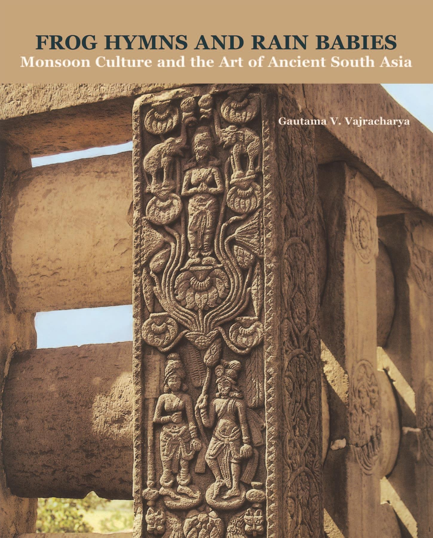 Frog Hymns and Rain Babies: Monsoon Culture and the Art of Ancient ...
