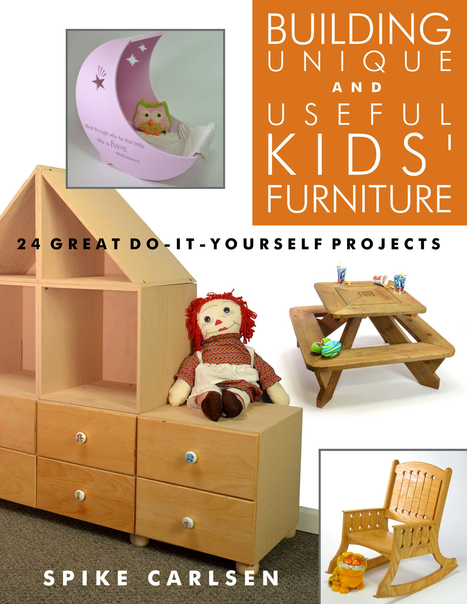 Building unique and useful kids furniture 24 great do it yourself projects spike carlsen 9781610353250 amazon com books
