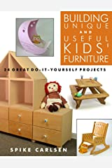 Building Unique and Useful Kids' Furniture: 24 Great Do-It-Yourself Projects Kindle Edition